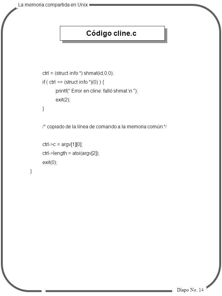 La memoria compartida en Unix Diapo No. 14 ctrl = (struct info *) shmat(id,0,0); if ( ctrl <= (struct info *)(0) ) { printf(