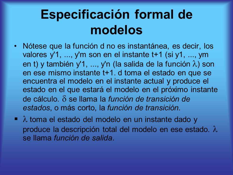 Especificación formal de modelos Nótese que la función d no es instantánea, es decir, los valores y'1,..., y'm son en el instante t+1 (si y1,..., ym e