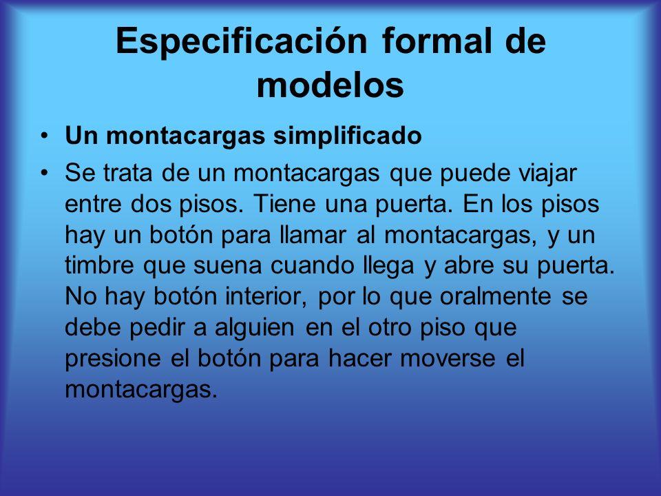 Especificación formal de modelos Un montacargas simplificado Se trata de un montacargas que puede viajar entre dos pisos. Tiene una puerta. En los pis