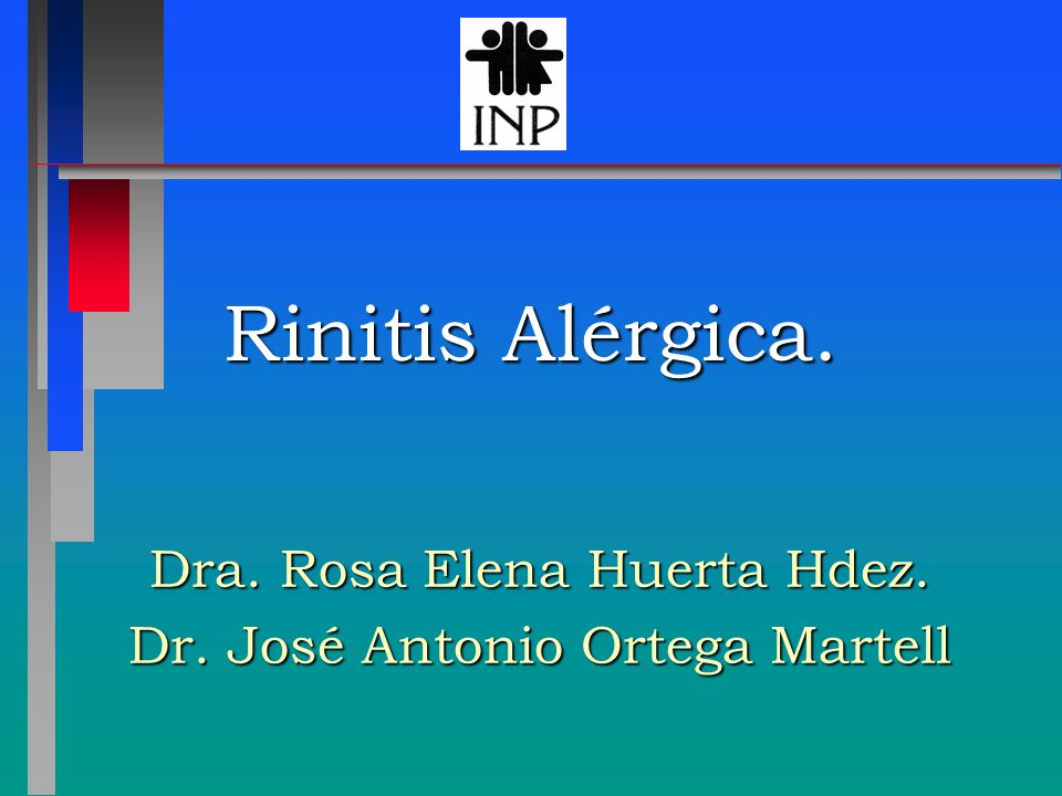 Rinitis Alérgica. Dra. Rosa Elena Huerta Hdez. Dr. José Antonio Ortega Martell