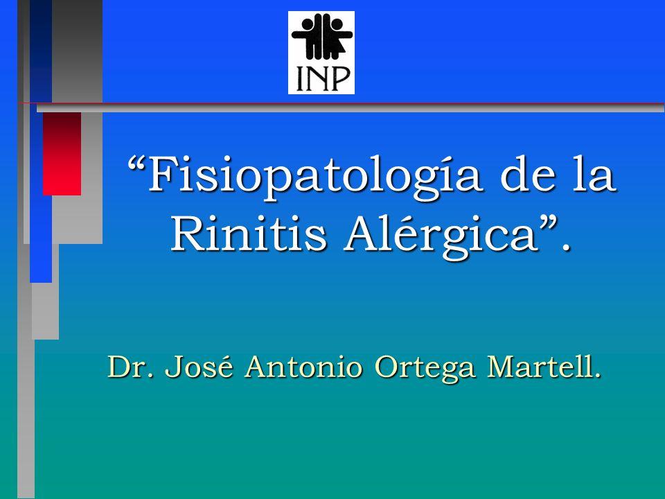 Fisiopatología de la Rinitis Alérgica. Dr. José Antonio Ortega Martell.