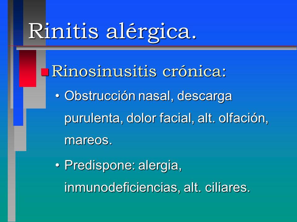 Rinitis alérgica. n Rinosinusitis crónica: Obstrucción nasal, descarga purulenta, dolor facial, alt. olfación, mareos.Obstrucción nasal, descarga puru