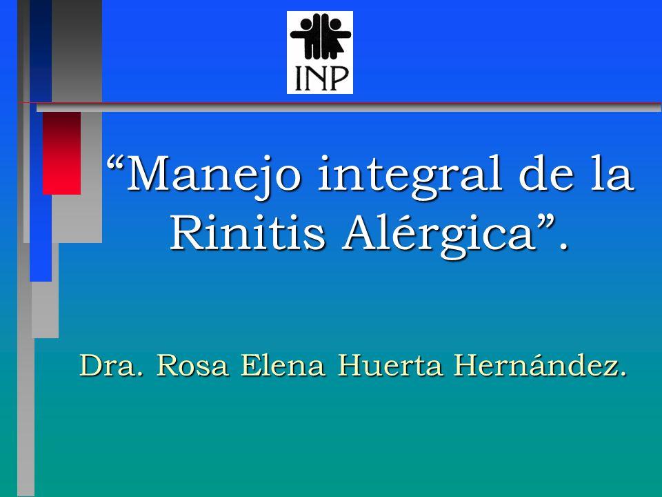 Manejo integral de la Rinitis Alérgica. Dra. Rosa Elena Huerta Hernández.