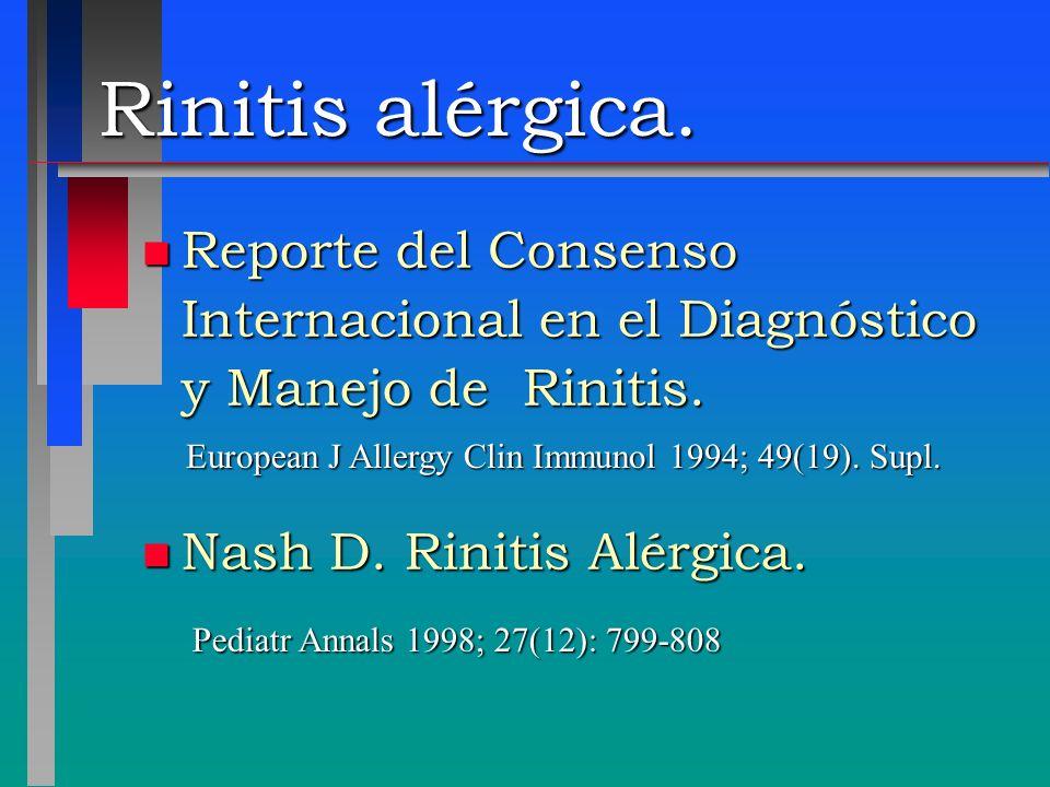 Rinitis alérgica. n Reporte del Consenso Internacional en el Diagnóstico y Manejo de Rinitis. n Nash D. Rinitis Alérgica. European J Allergy Clin Immu