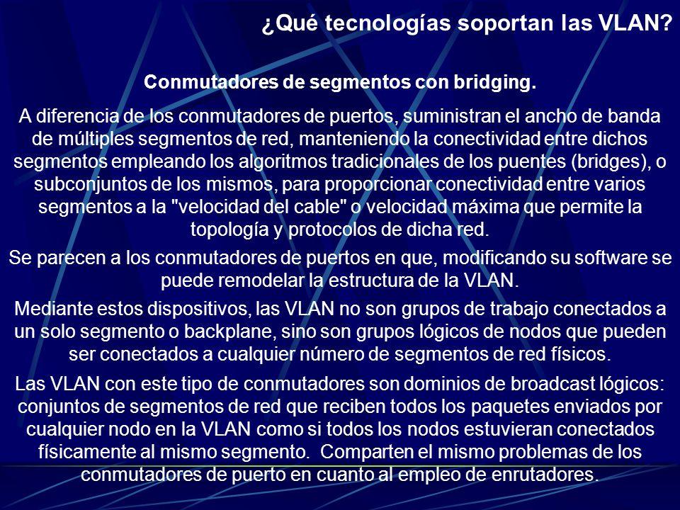 ¿Qué tecnologías soporta las VLAN? Para solucionar este problema, se requiere del empleo de enrutadores para establecer la comunicación de estos conmu