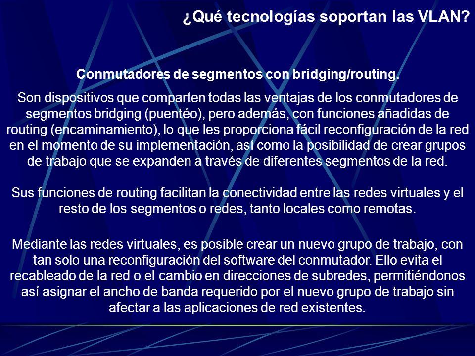 Conmutadores de segmentos con bridging. A diferencia de los conmutadores de puertos, suministran el ancho de banda de múltiples segmentos de red, mant