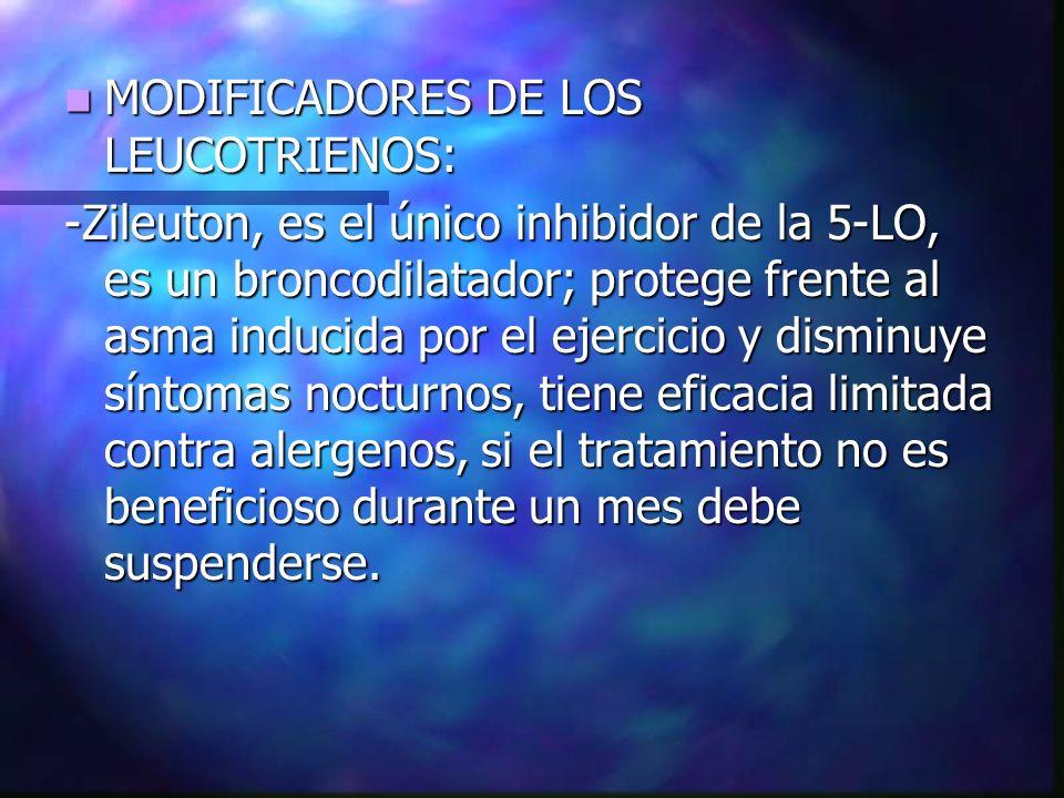 MODIFICADORES DE LOS LEUCOTRIENOS: MODIFICADORES DE LOS LEUCOTRIENOS: -Zileuton, es el único inhibidor de la 5-LO, es un broncodilatador; protege fren