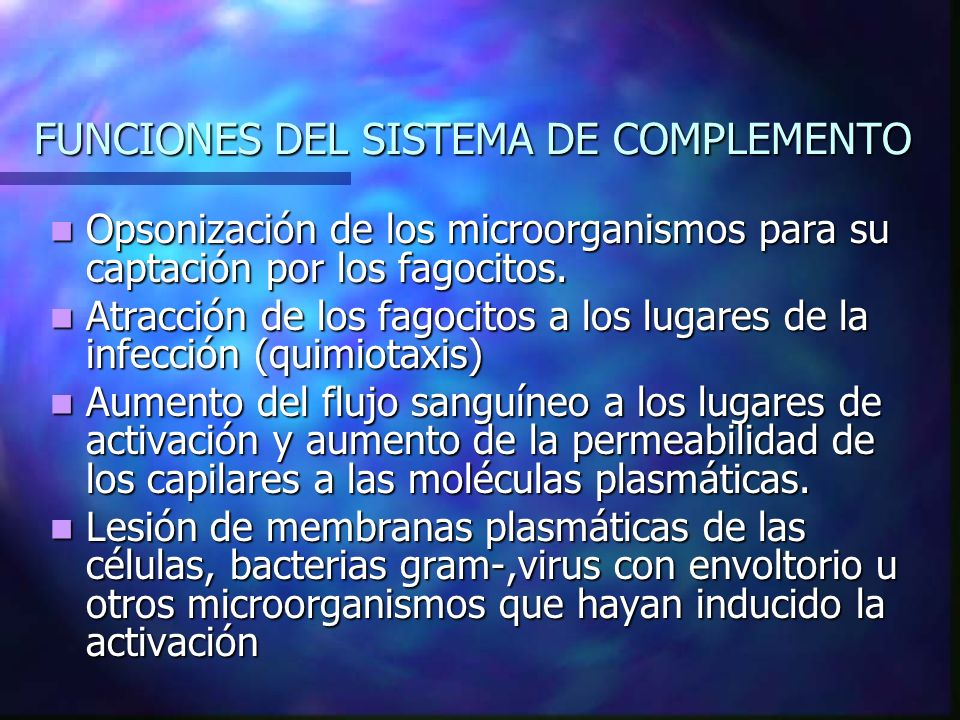 FUNCIONES DEL SISTEMA DE COMPLEMENTO Opsonización de los microorganismos para su captación por los fagocitos. Opsonización de los microorganismos para