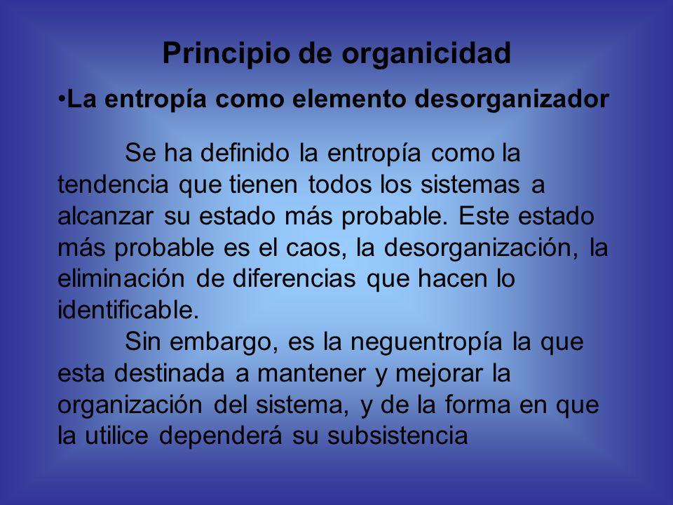 Principio de organicidad La entropía como elemento desorganizador Se ha definido la entropía como la tendencia que tienen todos los sistemas a alcanza