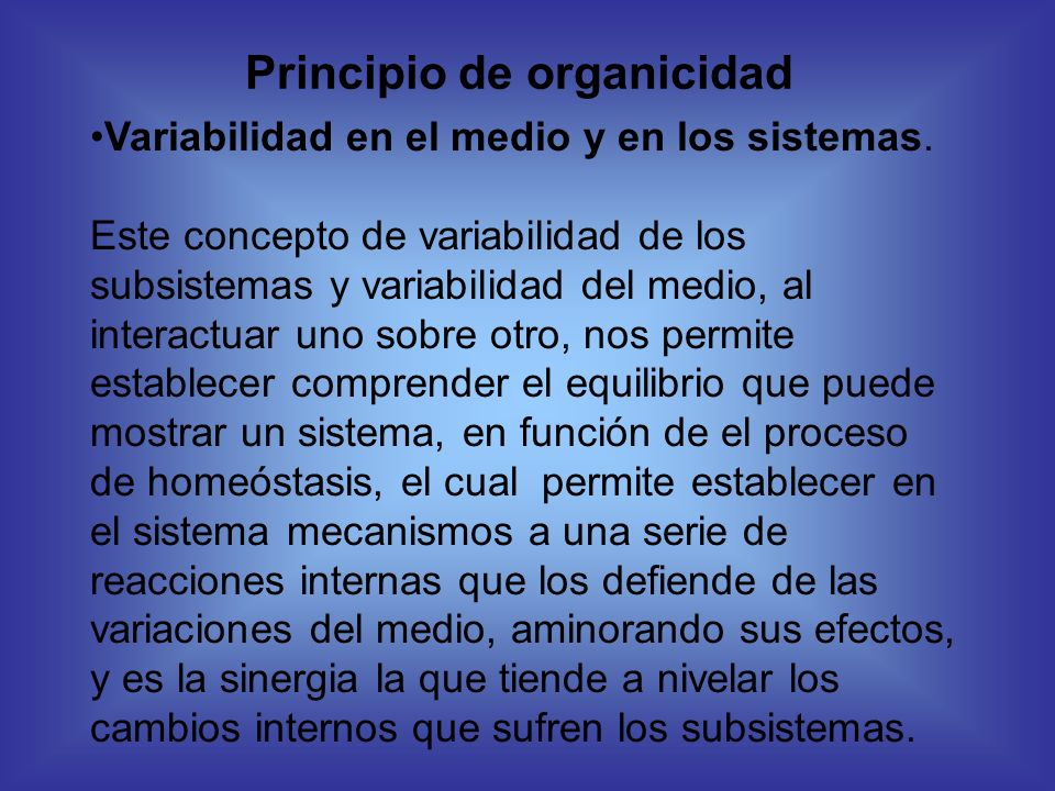 Principio de organicidad Variabilidad en el medio y en los sistemas. Este concepto de variabilidad de los subsistemas y variabilidad del medio, al int