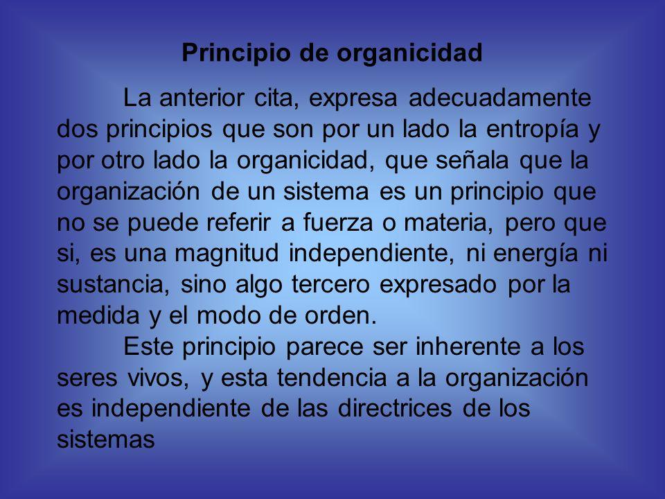 Principio de organicidad La anterior cita, expresa adecuadamente dos principios que son por un lado la entropía y por otro lado la organicidad, que se