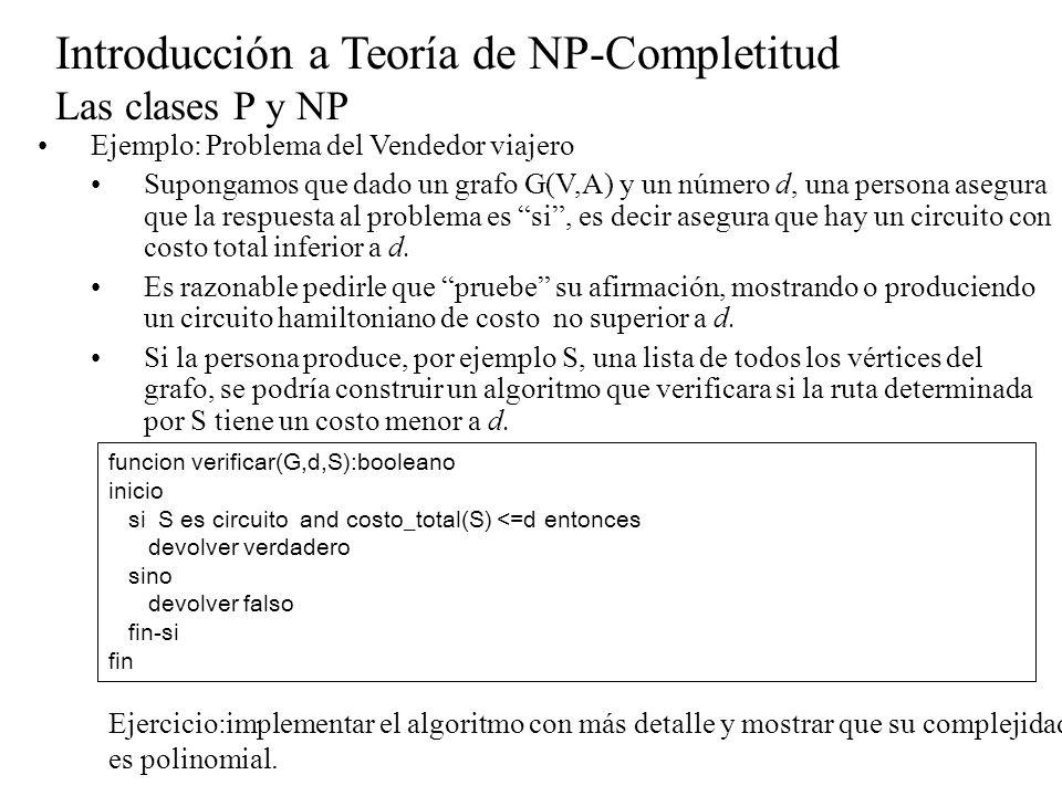 Introducción a Teoría de NP-Completitud Las clases P y NP Ejemplo: Problema del Vendedor viajero Supongamos que dado un grafo G(V,A) y un número d, un