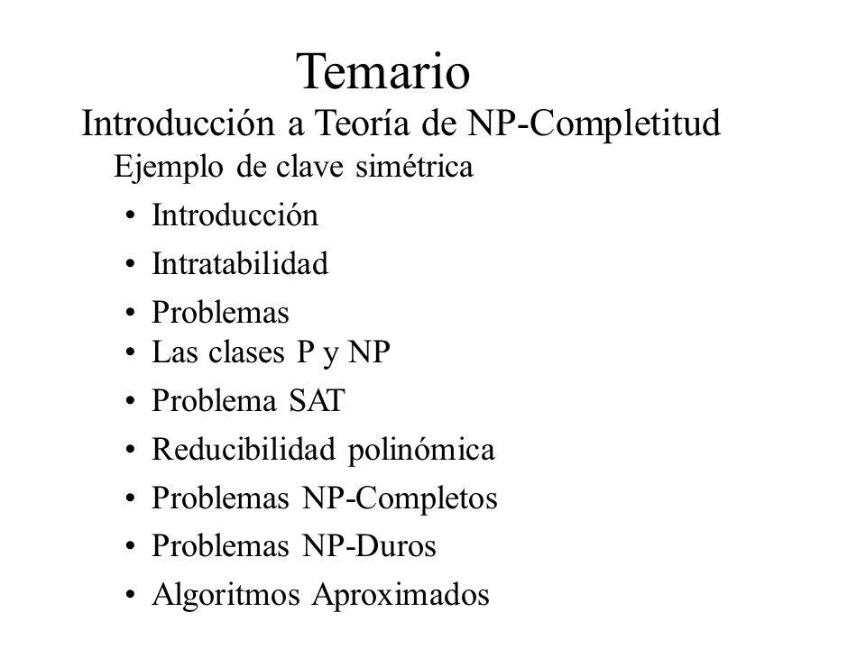 Temario Introducción a Teoría de NP-Completitud Ejemplo de clave simétrica Introducción Intratabilidad Problemas Las clases P y NP Problema SAT Reduci