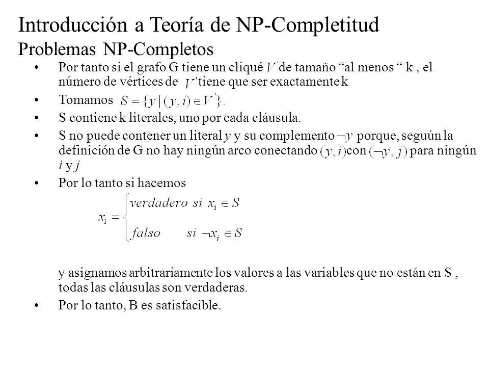 Introducción a Teoría de NP-Completitud Problemas NP-Completos Por tanto si el grafo G tiene un cliqué de tamaño al menos k, el número de vértices de