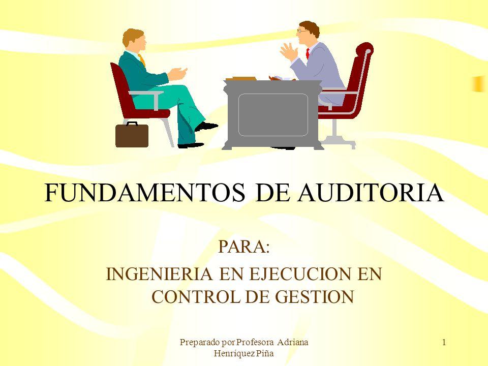 Preparado por Profesora Adriana Henríquez Piña 1 FUNDAMENTOS DE AUDITORIA PARA: INGENIERIA EN EJECUCION EN CONTROL DE GESTION