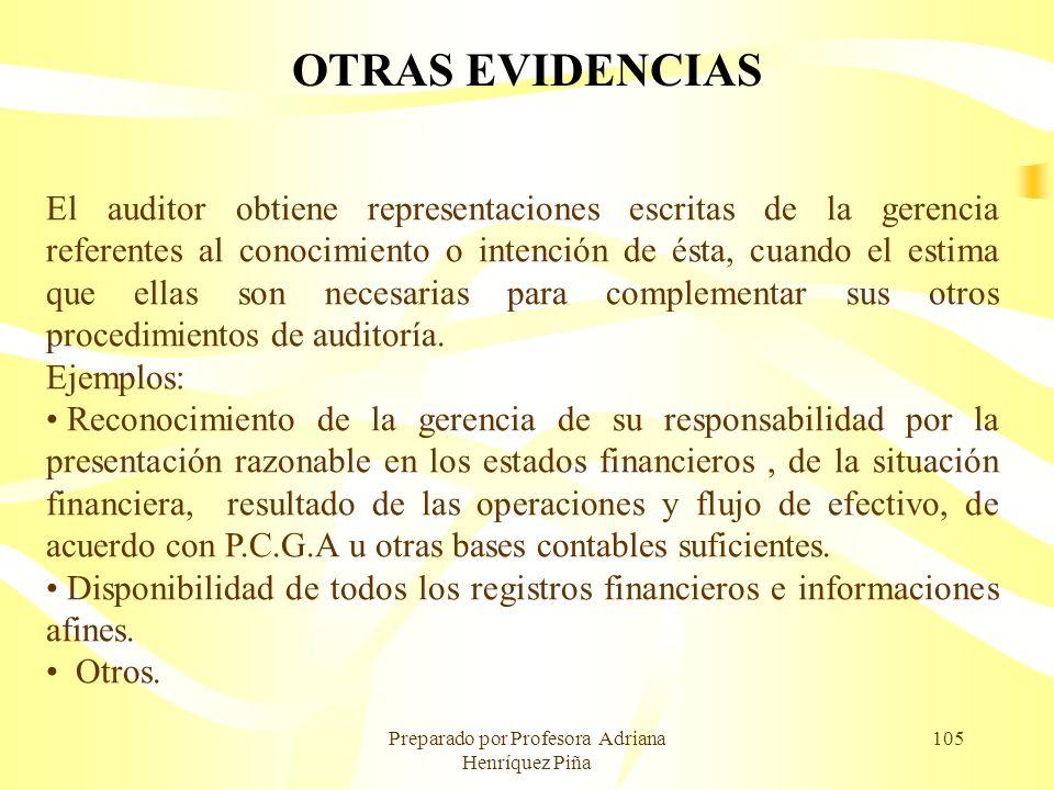 Preparado por Profesora Adriana Henríquez Piña 105 OTRAS EVIDENCIAS El auditor obtiene representaciones escritas de la gerencia referentes al conocimi