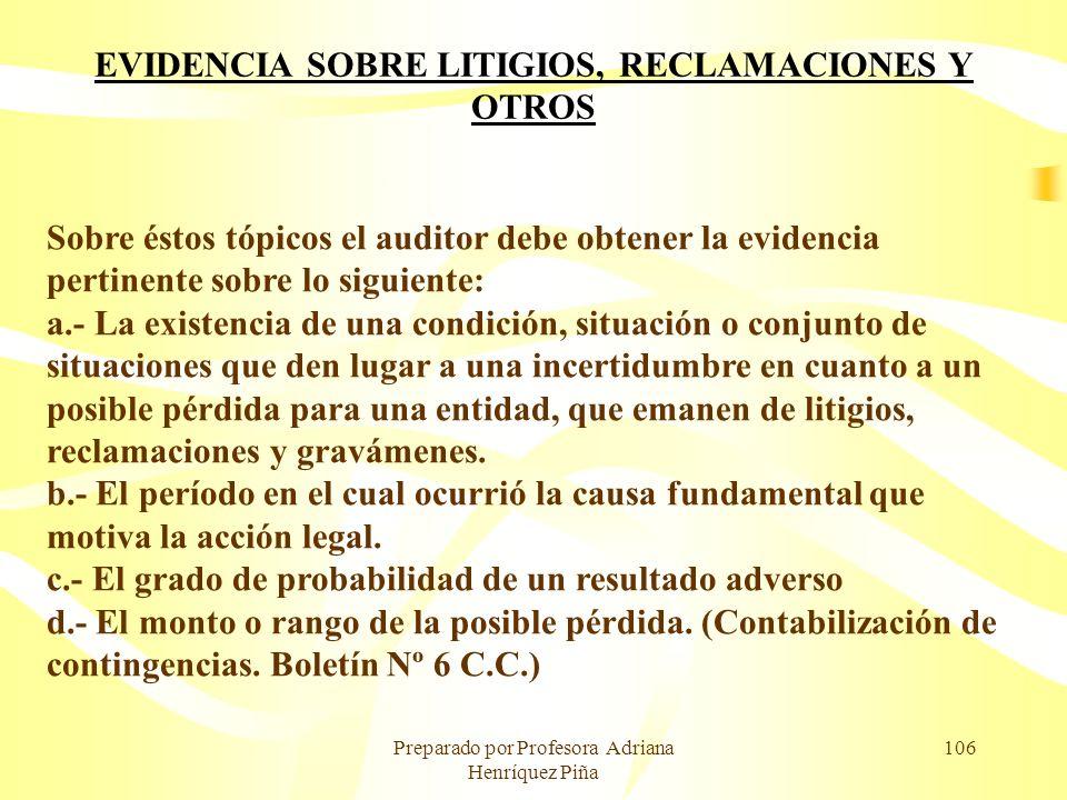 Preparado por Profesora Adriana Henríquez Piña 106 EVIDENCIA SOBRE LITIGIOS, RECLAMACIONES Y OTROS Sobre éstos tópicos el auditor debe obtener la evid