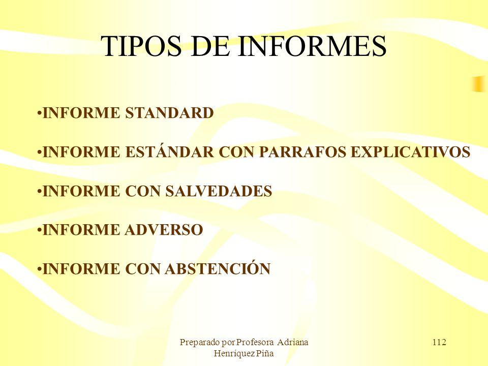 Preparado por Profesora Adriana Henríquez Piña 112 TIPOS DE INFORMES INFORME STANDARD INFORME ESTÁNDAR CON PARRAFOS EXPLICATIVOS INFORME CON SALVEDADE