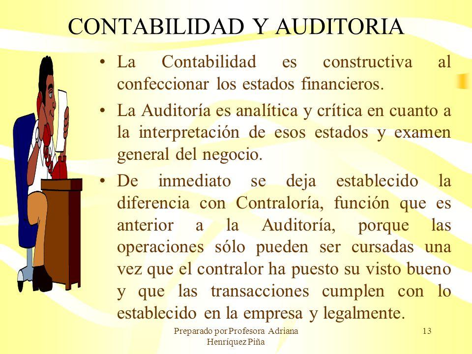 Preparado por Profesora Adriana Henríquez Piña 13 CONTABILIDAD Y AUDITORIA La Contabilidad es constructiva al confeccionar los estados financieros. La