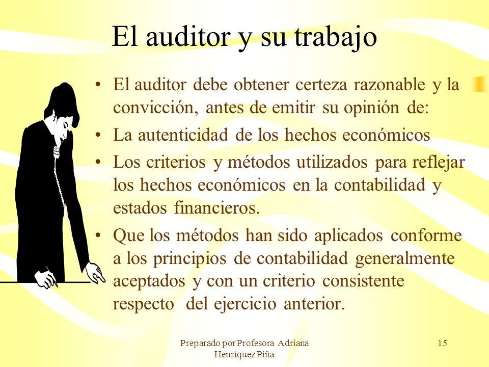 Preparado por Profesora Adriana Henríquez Piña 15 El auditor y su trabajo El auditor debe obtener certeza razonable y la convicción, antes de emitir s