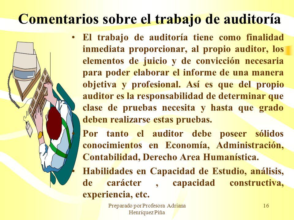 Preparado por Profesora Adriana Henríquez Piña 16 Comentarios sobre el trabajo de auditoría El trabajo de auditoría tiene como finalidad inmediata pro
