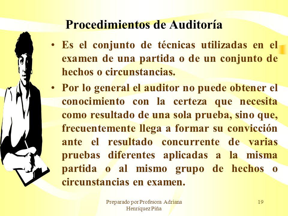 Preparado por Profesora Adriana Henríquez Piña 19 Procedimientos de Auditoría Es el conjunto de técnicas utilizadas en el examen de una partida o de u