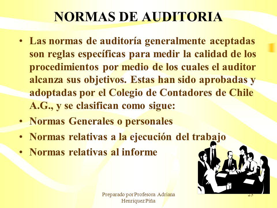 Preparado por Profesora Adriana Henríquez Piña 23 NORMAS DE AUDITORIA Las normas de auditoría generalmente aceptadas son reglas específicas para medir