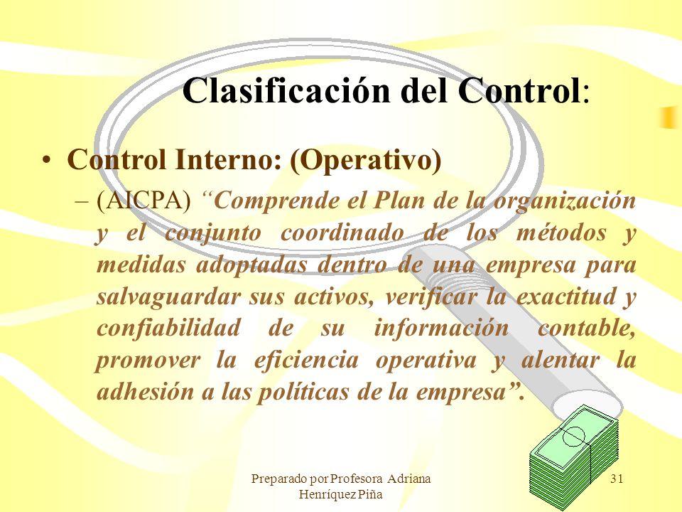 Preparado por Profesora Adriana Henríquez Piña 31 Clasificación del Control: Control Interno: (Operativo) –(AICPA) Comprende el Plan de la organizació