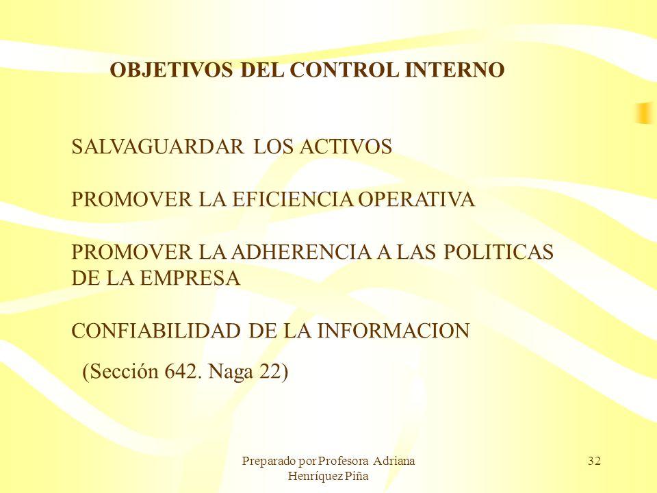 Preparado por Profesora Adriana Henríquez Piña 32 OBJETIVOS DEL CONTROL INTERNO SALVAGUARDAR LOS ACTIVOS PROMOVER LA EFICIENCIA OPERATIVA PROMOVER LA