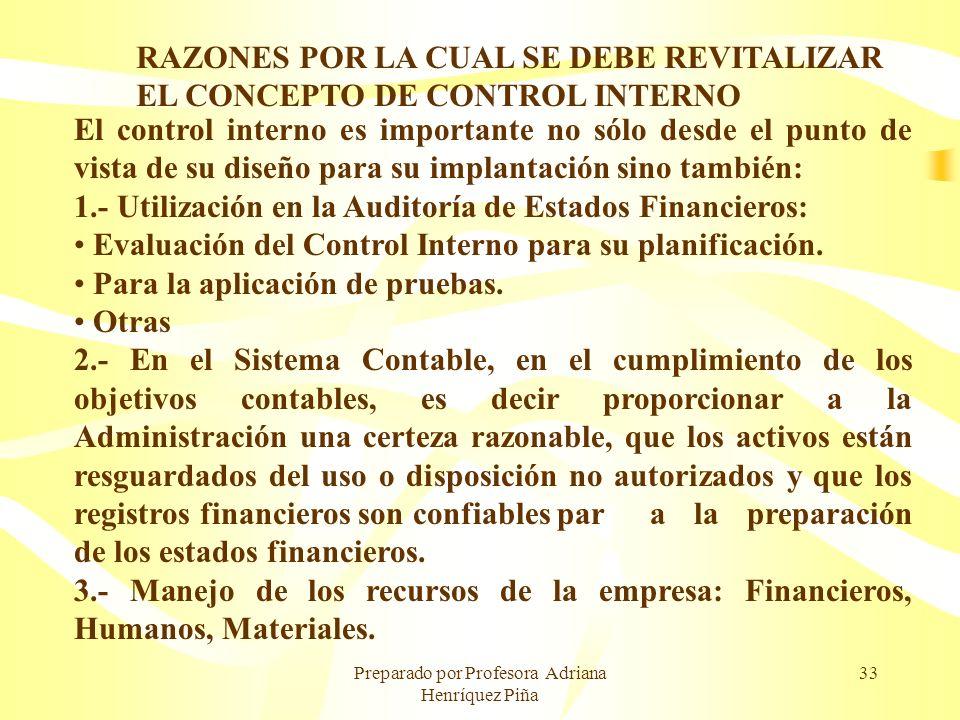 Preparado por Profesora Adriana Henríquez Piña 33 RAZONES POR LA CUAL SE DEBE REVITALIZAR EL CONCEPTO DE CONTROL INTERNO El control interno es importa