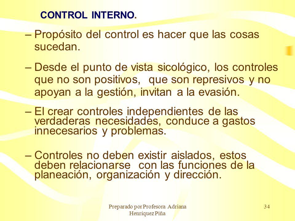 Preparado por Profesora Adriana Henríquez Piña 34 CONTROL INTERNO. –Propósito del control es hacer que las cosas sucedan. –Desde el punto de vista sic