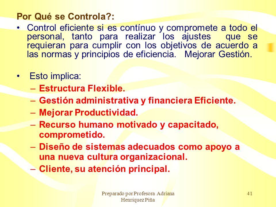 Preparado por Profesora Adriana Henríquez Piña 41 Por Qué se Controla?: Control eficiente si es contínuo y compromete a todo el personal, tanto para r