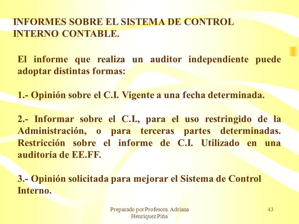 Preparado por Profesora Adriana Henríquez Piña 43 INFORMES SOBRE EL SISTEMA DE CONTROL INTERNO CONTABLE. El informe que realiza un auditor independien