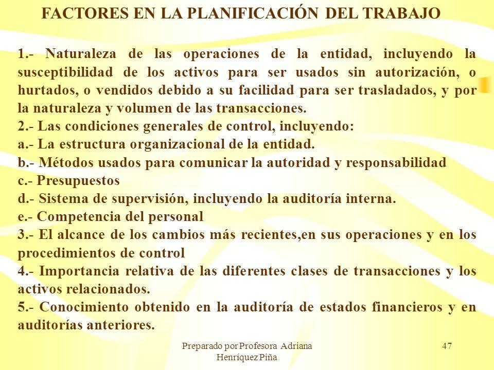 Preparado por Profesora Adriana Henríquez Piña 47 FACTORES EN LA PLANIFICACIÓN DEL TRABAJO 1.- Naturaleza de las operaciones de la entidad, incluyendo