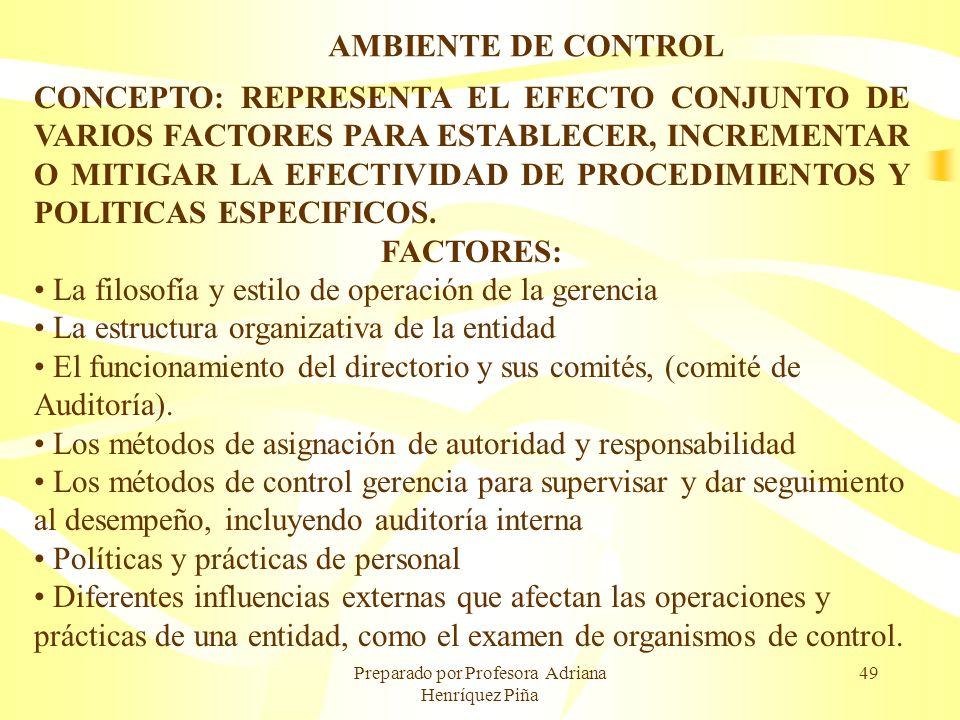 Preparado por Profesora Adriana Henríquez Piña 49 AMBIENTE DE CONTROL CONCEPTO: REPRESENTA EL EFECTO CONJUNTO DE VARIOS FACTORES PARA ESTABLECER, INCR