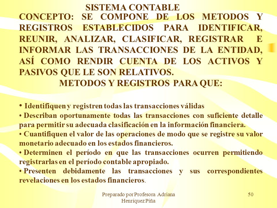 Preparado por Profesora Adriana Henríquez Piña 50 SISTEMA CONTABLE CONCEPTO: SE COMPONE DE LOS METODOS Y REGISTROS ESTABLECIDOS PARA IDENTIFICAR, REUN