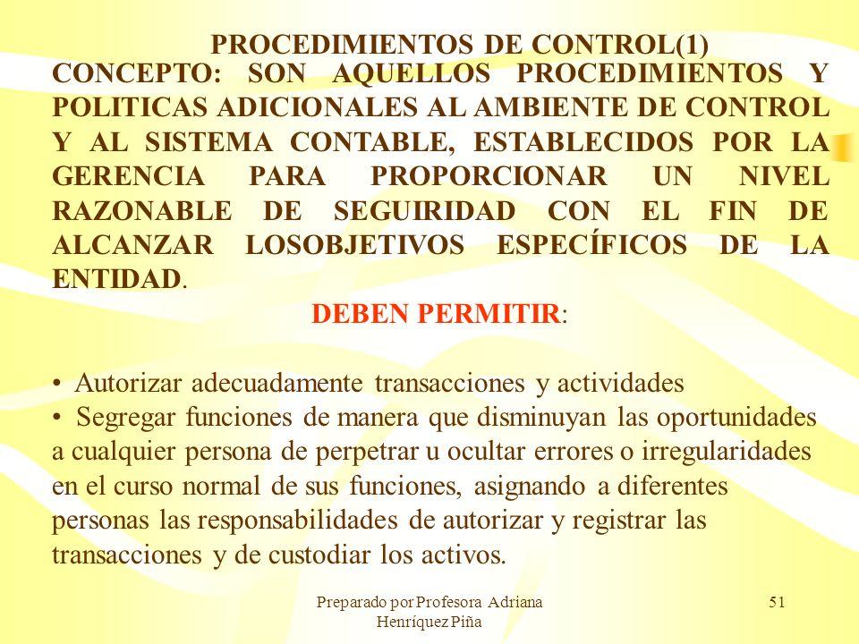 Preparado por Profesora Adriana Henríquez Piña 51 PROCEDIMIENTOS DE CONTROL(1) CONCEPTO: SON AQUELLOS PROCEDIMIENTOS Y POLITICAS ADICIONALES AL AMBIEN