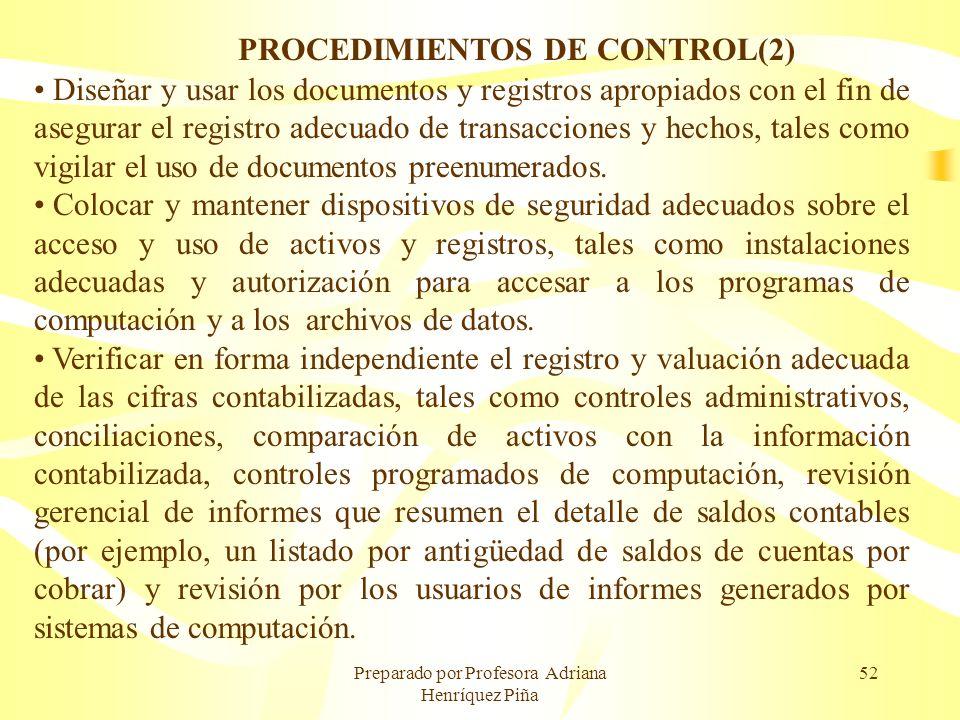 Preparado por Profesora Adriana Henríquez Piña 52 PROCEDIMIENTOS DE CONTROL(2) Diseñar y usar los documentos y registros apropiados con el fin de aseg