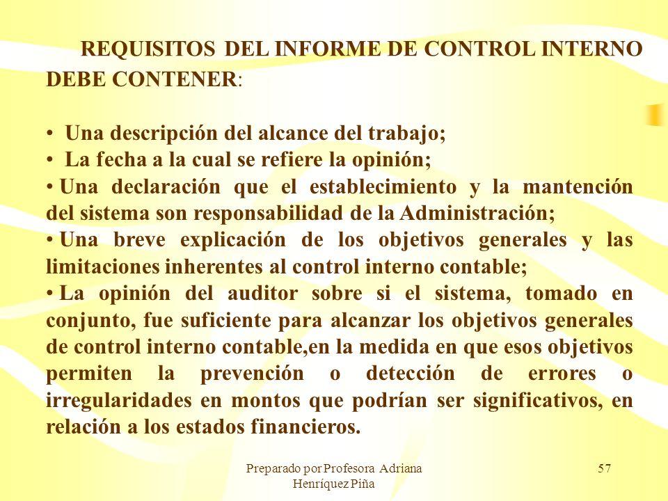Preparado por Profesora Adriana Henríquez Piña 57 REQUISITOS DEL INFORME DE CONTROL INTERNO DEBE CONTENER: Una descripción del alcance del trabajo; La