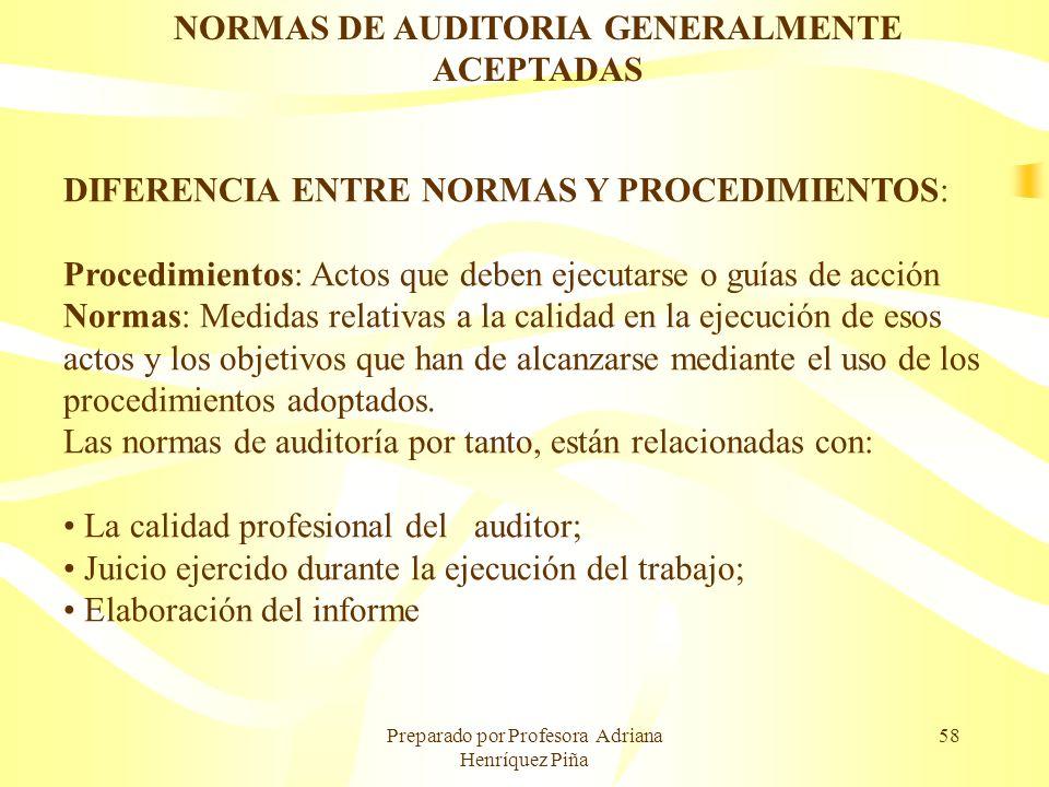 Preparado por Profesora Adriana Henríquez Piña 58 NORMAS DE AUDITORIA GENERALMENTE ACEPTADAS DIFERENCIA ENTRE NORMAS Y PROCEDIMIENTOS: Procedimientos: