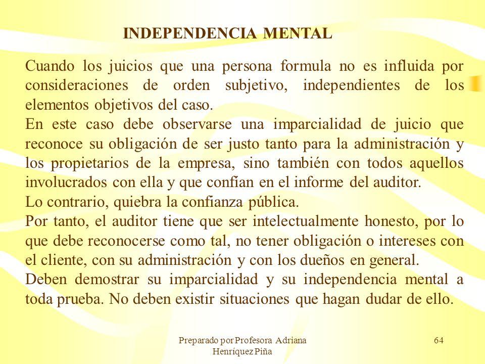 Preparado por Profesora Adriana Henríquez Piña 64 INDEPENDENCIA MENTAL Cuando los juicios que una persona formula no es influida por consideraciones d