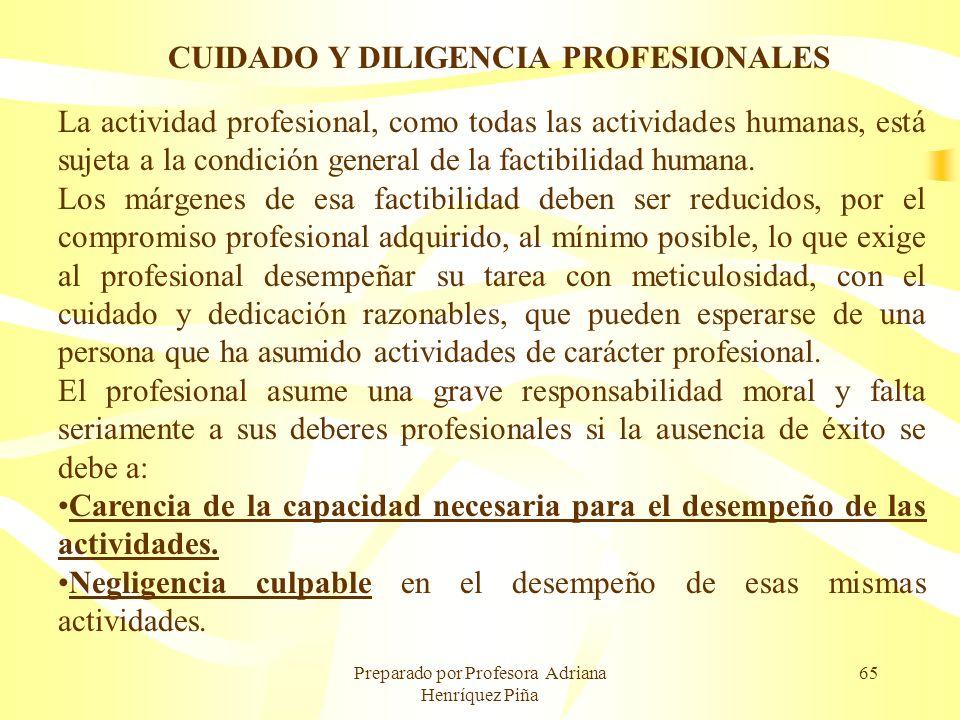 Preparado por Profesora Adriana Henríquez Piña 65 CUIDADO Y DILIGENCIA PROFESIONALES La actividad profesional, como todas las actividades humanas, est