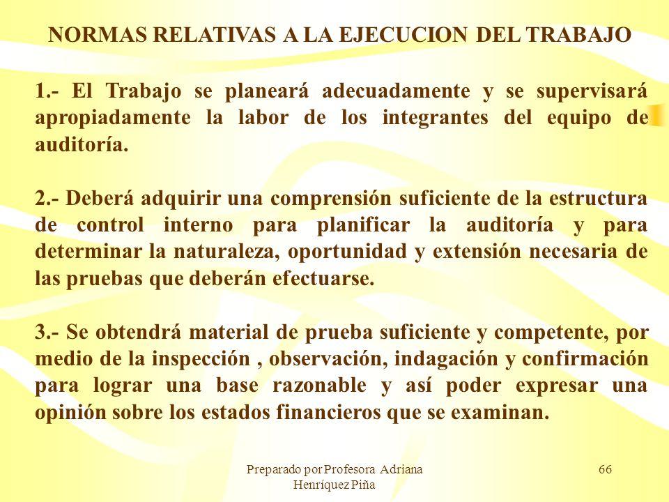 Preparado por Profesora Adriana Henríquez Piña 66 NORMAS RELATIVAS A LA EJECUCION DEL TRABAJO 1.- El Trabajo se planeará adecuadamente y se supervisar