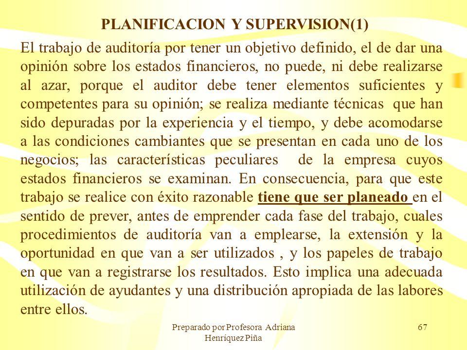 Preparado por Profesora Adriana Henríquez Piña 67 PLANIFICACION Y SUPERVISION(1) El trabajo de auditoría por tener un objetivo definido, el de dar una