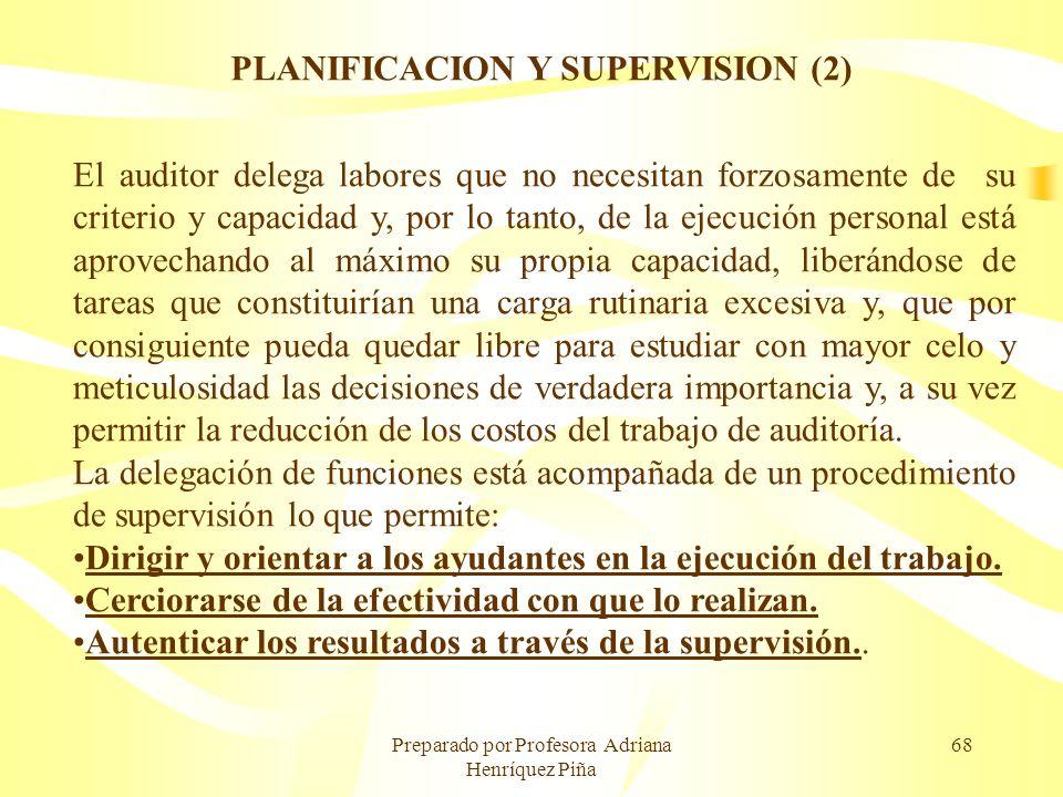 Preparado por Profesora Adriana Henríquez Piña 68 PLANIFICACION Y SUPERVISION (2) El auditor delega labores que no necesitan forzosamente de su criter