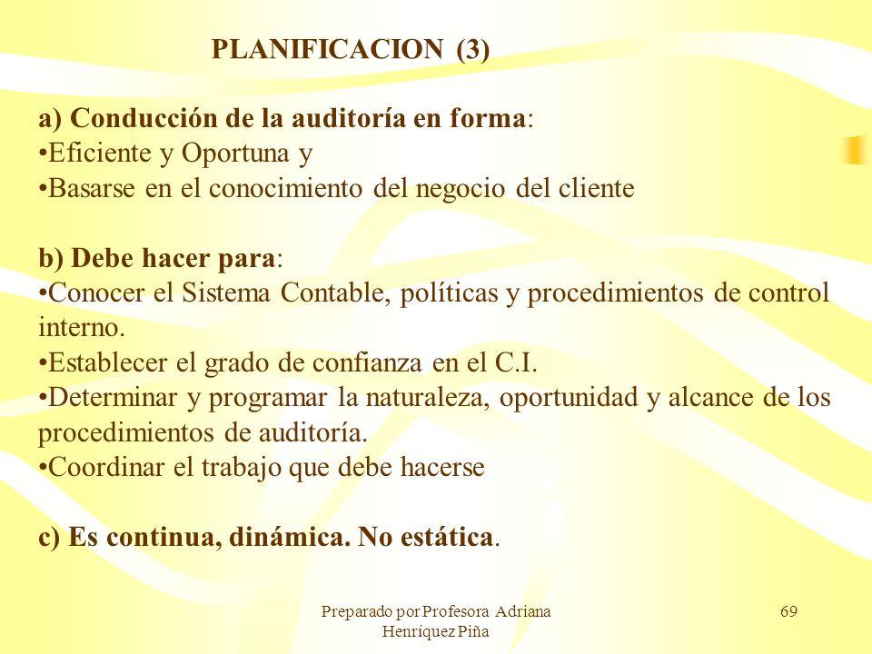 Preparado por Profesora Adriana Henríquez Piña 69 PLANIFICACION (3) a) Conducción de la auditoría en forma: Eficiente y Oportuna y Basarse en el conoc