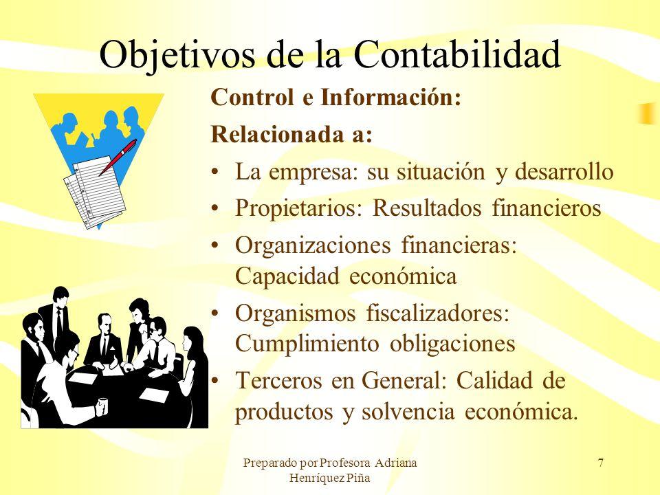 Preparado por Profesora Adriana Henríquez Piña 7 Objetivos de la Contabilidad Control e Información: Relacionada a: La empresa: su situación y desarro