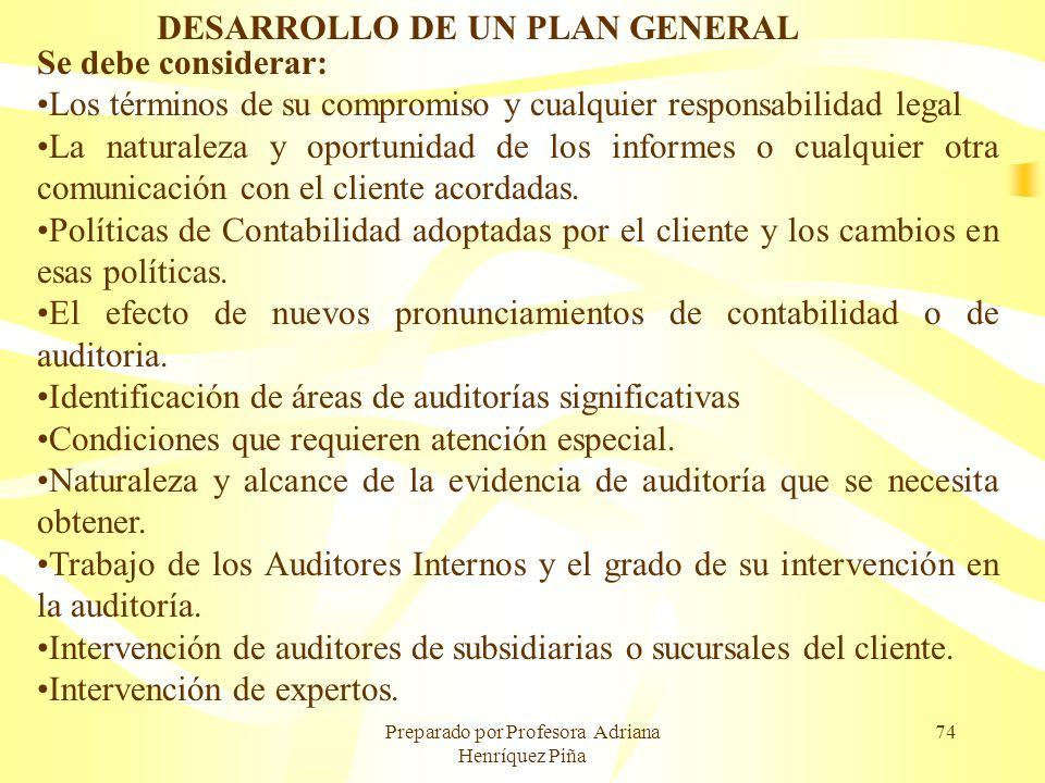 Preparado por Profesora Adriana Henríquez Piña 74 DESARROLLO DE UN PLAN GENERAL Se debe considerar: Los términos de su compromiso y cualquier responsa