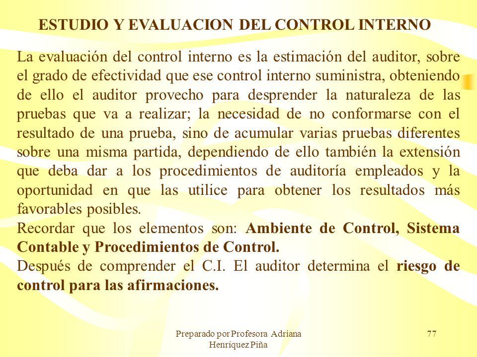 Preparado por Profesora Adriana Henríquez Piña 77 ESTUDIO Y EVALUACION DEL CONTROL INTERNO La evaluación del control interno es la estimación del audi