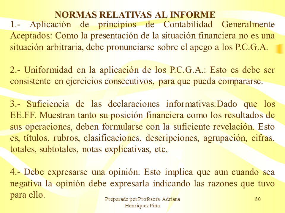 Preparado por Profesora Adriana Henríquez Piña 80 NORMAS RELATIVAS AL INFORME 1.- Aplicación de principios de Contabilidad Generalmente Aceptados: Com